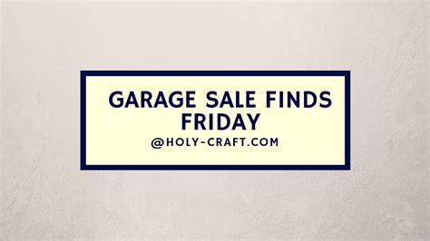 Garage Sales Friday Garage Sale Finds Friday Teodoro
