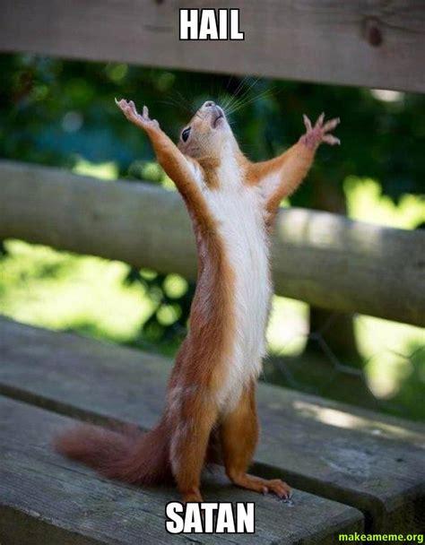 Hail Satan Meme - hail satan happy squirrel make a meme