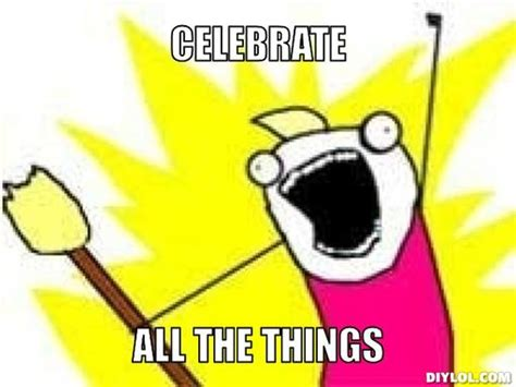All The Things Meme Generator - it s a 75th anniversary take advantage of it ramblings