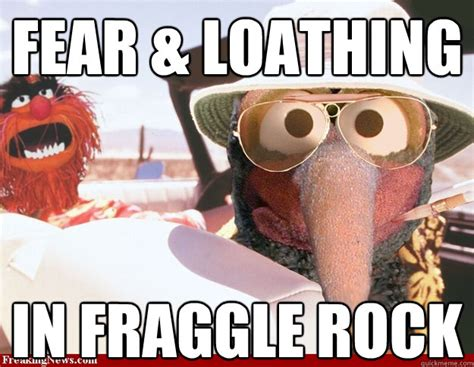 Fraggle Rock Meme - fear loathing in fraggle rock fear and loathing in