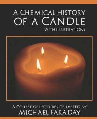 the chemical history of a candle books a chemical history of a candle by michael faraday