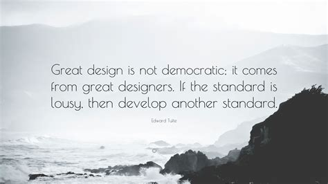 design is not a democracy edward tufte quotes 58 wallpapers quotefancy