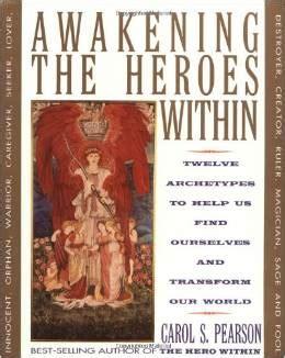 awaken the world within books awakening the heroes within twelve archetypes to help us