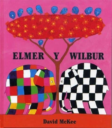 elmer historias para dormir 8437221862 literatura infantil cuento quot elmer y wilbur quot de david mckee orientaci 243 n 4 a 241 os