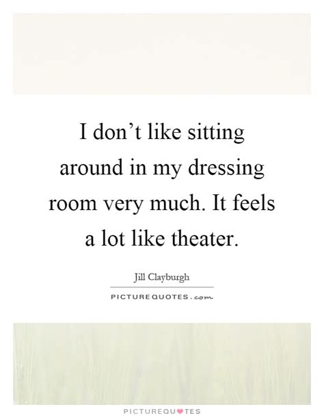 sitting in my room lyrics i don t like sitting around in my dressing room much it picture quotes