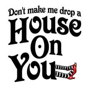 Wizard Of Oz Wall Stickers quot don t make me drop a house on you wizard of oz quot posters