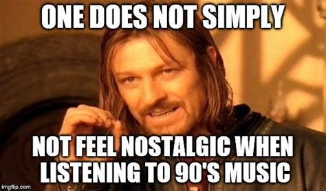 90s Music Meme - one does not simply meme imgflip