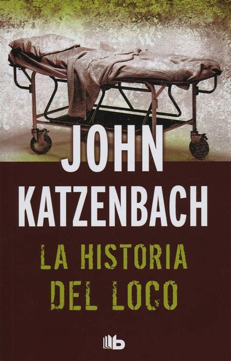 la historia del loco la historia del loco john katzenbach