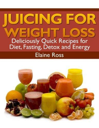 Juicing Fasting And Detoxing For by Juicing For Weight Loss Deliciously Recipes For Diet