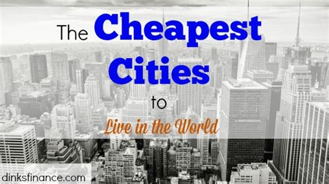 cheapest cities to live in the world the cheapest cities to live in the world dual income no kids