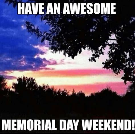 Memorial Day Weekend Meme - 25 best memes about memorial day memorial day memes