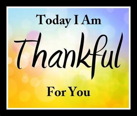 thankful for you quotes inspirational picture quotes today i am thankful for you