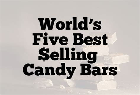 top 10 best selling candy bars 5 best selling candy bars in the world