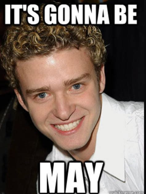 Justin Timberlake May Meme - it s gonna be may justin timberlake acknowledges infamous