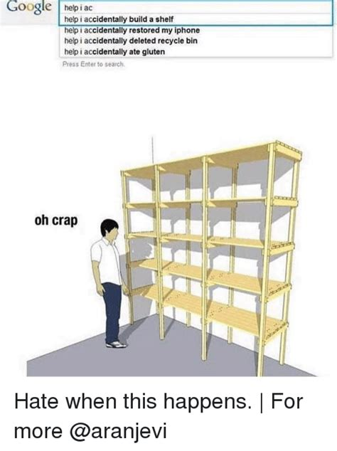 Help I Accidentally Build A Shelf Your Meme by 25 Best Memes About Help I Accidentally Build A Shelf Help I Accidentally Build A Shelf Memes