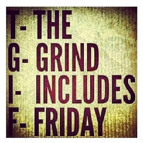 Friday Workout Meme - tgif the grind includes friday fitness motivation