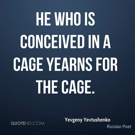 Yearns For The yevgeny yevtushenko quotes quotehd
