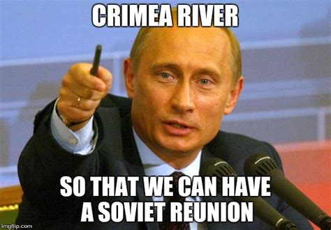 Crimea River Meme - good guy putin latest memes imgflip
