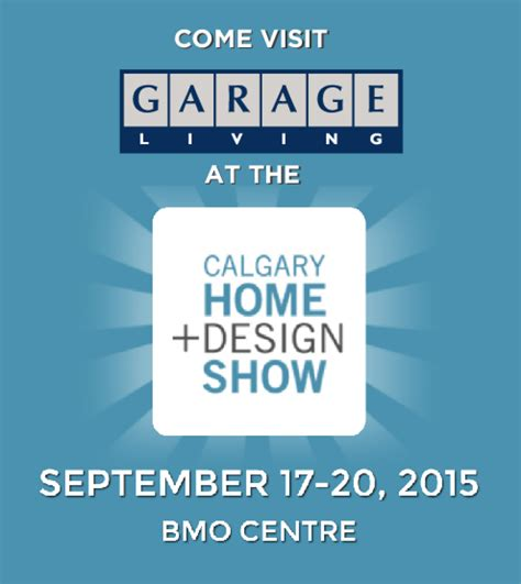home and design expo calgary come see garage living at the calgary home design show