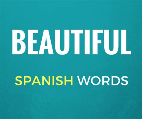 beautiful in spanish beautiful in spanish 20 beautiful spanish words to add to