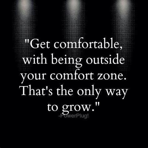 how to become more comfortable with your uality outside your comfort zone is where you ll grow ben francia