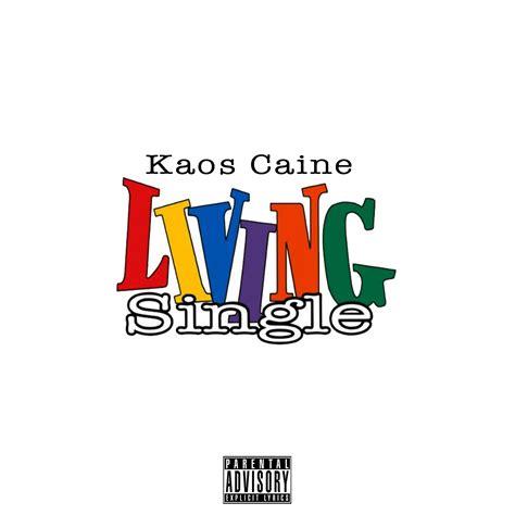 Kaos I Am A Single la musica kaos caine living single