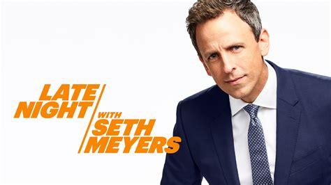 late night seth meyers nbc com watch late night with seth meyers episodes nbc com
