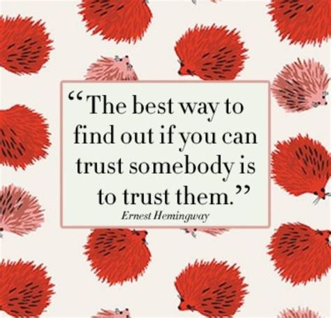 Best Way To Find On The Best Way To Find Out If You Can Trust Somebody Is To Ernest Hemingway Picture