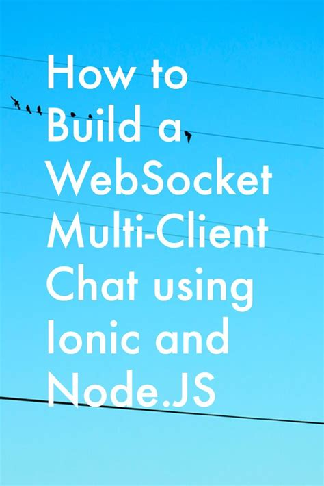tutorial node js websocket how to build a websocket multi client chat using ionic and
