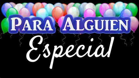 imagenes de cumpleaños para alguien especial frases de cumplea 241 os para alguien especial