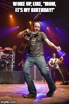 Dave Matthews Band Meme - dave matthews sez happy birthday imgflip
