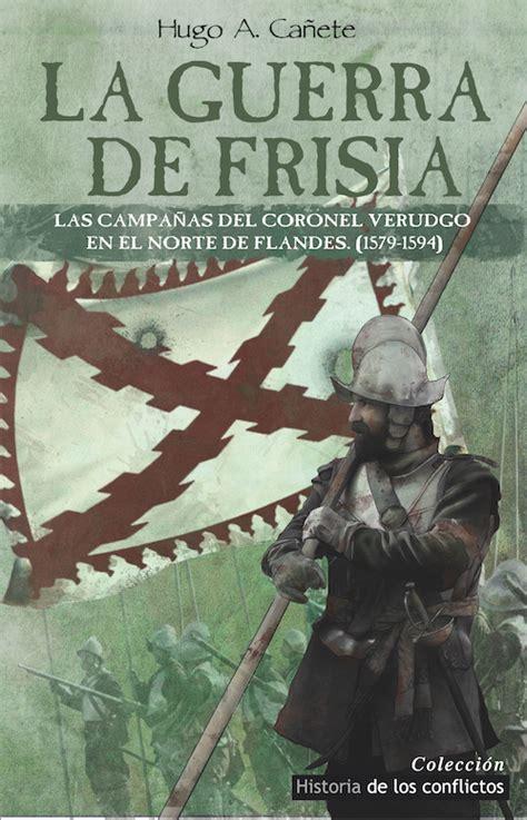 libro la guerra de la histocast 96 tercios la revuelta de flandes y la guerra de frisia podcast de historia