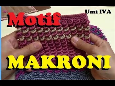 tutorial rajut umi iva tutorial merajut motif makroni youtube