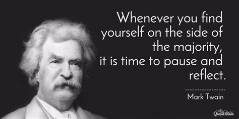 whenever you find yourself on the side of the majority it is time to pause and reflect mark whenever you find yourself on the side of the majority it