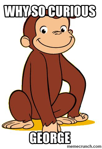 Curious Meme - why so curious george