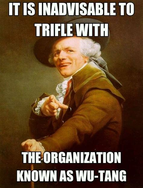 Wu Tang Clan Meme - trifle not with wu tang clan joseph ducreux archaic