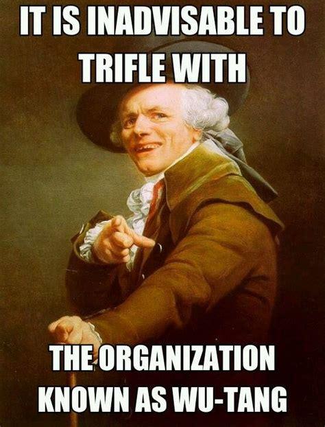 Wu Tang Clan Meme - trifle not with wu tang clan joseph ducreux archaic rap know your meme