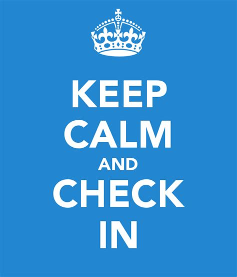 Checking In by Keep Calm And Check In Poster Herr E Keep Calm O Matic