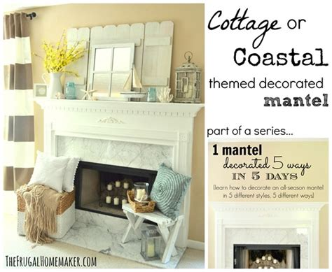 Cottage or coastal themed decorated mantel 1 mantel decorated 5 ways series