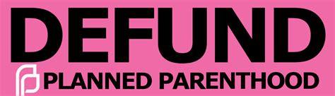 defund planned parenthood defund planned parenthood