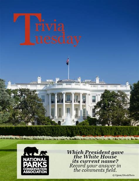 What President Gave The White House Its Name npca s trivia tuesday is going presidential today in honor