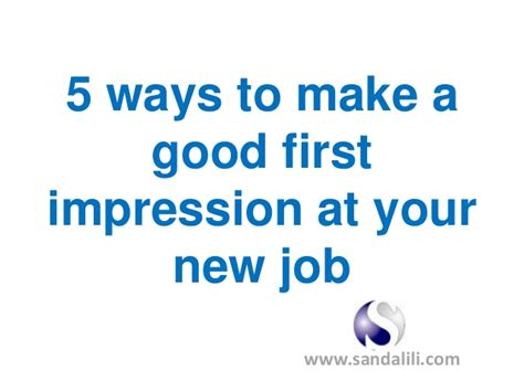5 Effective Ways To Make 5 Ways To Make A Impression At Work