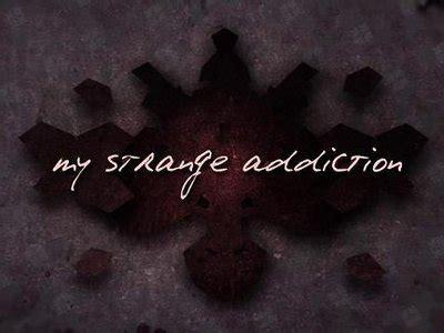 my strange addiction couch cushion my strange addiction episode list sharetv