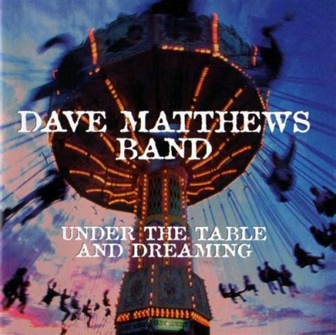 The Table And Dreaming Dave Matthews Band Dave