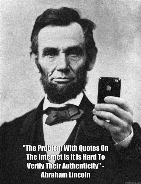 Abraham Lincoln Meme - abe lincoln on internet quotes memes quickmeme