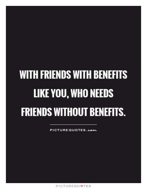friends with benefits quotes benefit quotes benefit sayings benefit picture quotes