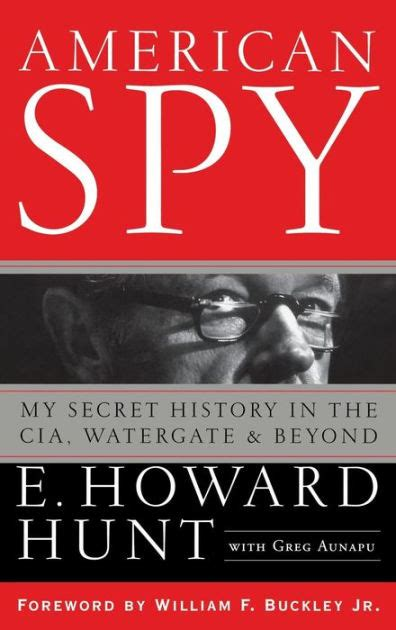 my secret history a american spy my secret history in the cia watergate and beyond by e howard hunt greg aunapu