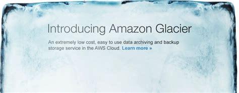 amazon glacier amazon glacier brings cloud storage at 0 01 per gb month