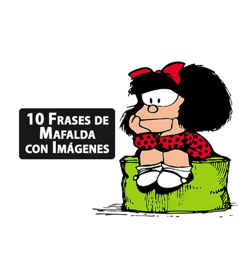 imagenes y frases mafalda 10 frases de mafalda con imagen coyotitos