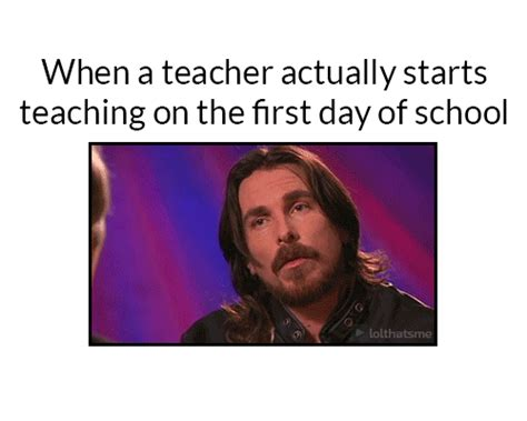 First Day Of School Funny Memes - i m sorry i wasn t informed that teaching on the first